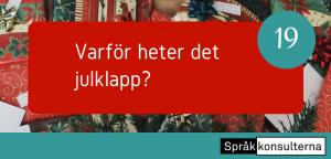 Lucka 19: Varför heter det julklapp?
