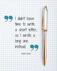 """""""I didn't have time to write a short letter, so I wrote a long one instead."""" Mark Twain"""
